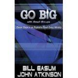 Image for Go BIG with Small Groups: Eleven Steps to an Explosive Small Group Ministry