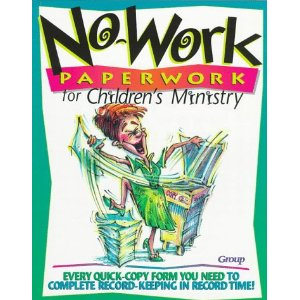 Image for No-Work Paperwork for Children's Ministry: Every Quick-Copy Form You Need to Complete Record-Keeping in Record Time!