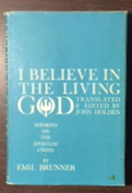 Image for I Believe In The Living God: Sermons on the Apostles' Creed