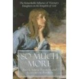 Image for So Much More: The Remarkable Influence Of Visionary Daughters On The Kingdom Of God