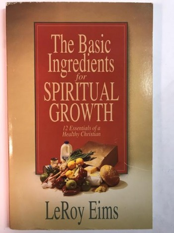 Image for The Basic Ingredients For Spiritual Growth:  12 Essentials of a Healthy Christian
