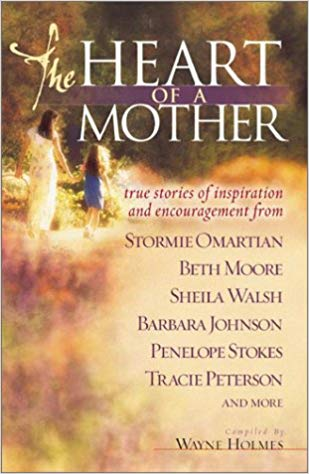 Image for The Heart of a Mother: True Stories Of Inspiration And Encouragement