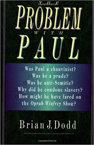 Image for The Problem With Paul:  Was Paul a Chauvinist? Was He a Prude? Was he Anti-Semitic? Why did he Condone Slavery? How Might He Have Fared on the Oprah Winfrey Show?