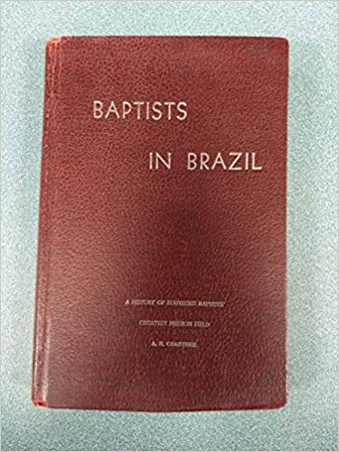 Image for Baptists In Brazil: A History Of Southern Baptists Creates Mission Field
