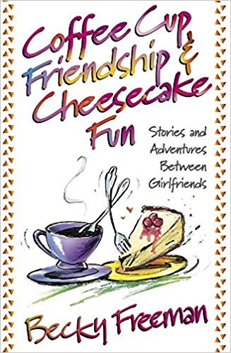 Image for Coffee Cup Friendship & Cheesecake Fun:  Stories and Adventures Between Girlfriends