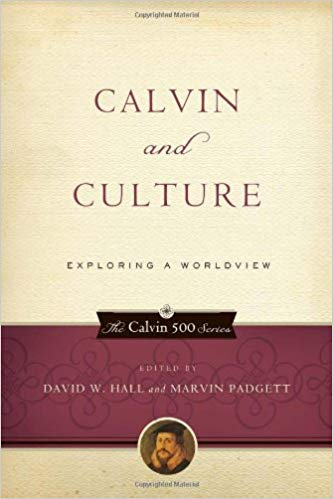 Image for Calvin And Culture:  Exploring A Worldview  (The Calvin 500 Series)