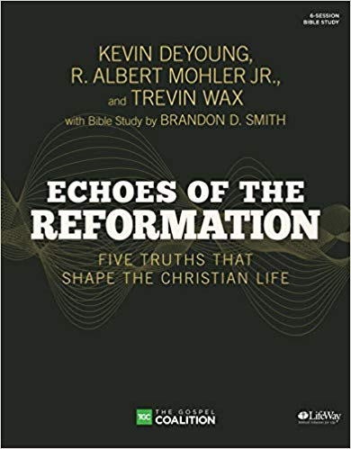 Image for Echoes of the Reformation - Bible Study Book: Five Truths That Shape the Christian Life