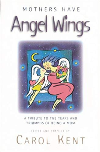 Image for Mothers Have Angel Wings:  A Tribute To The Tears and Triumphs of Being a Mom