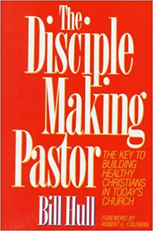 Image for The Disciple Making Pastor: The Key To Building Healthy Christians In Today's Church