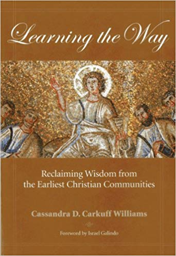 Image for Learning the Way: Reclaiming Wisdom from the Earliest Christian Communities