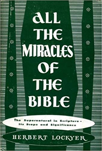 Image for All the Miracles of the Bible: The Supernatural in Scripture-its Scope and Significance