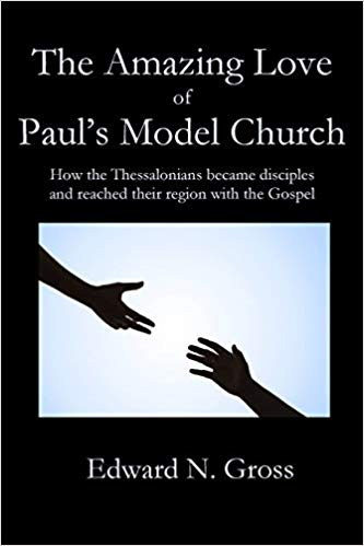 Image for The Amazing Love Of Paul's Model Church:  How The Thessalonians Became Disciples And Reached Their Region With The Gospel