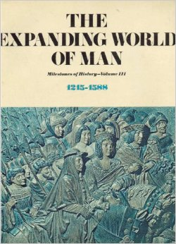Image for The Expanding World of Man: Milestones of History - Volume III, 1215-1588