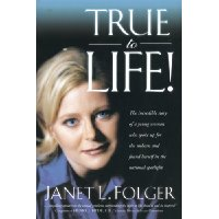 Image for True to Life! The Incredible Story of a Young Woman Who Spoke Up for the Unborn and Found Herself in the National Spotlight