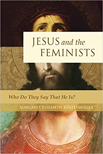 Image for Jesus and the Feminists: Who Do They Say That He Is?
