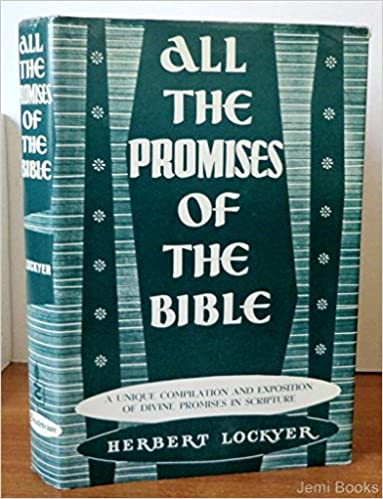 Image for ALL THE PROMISES OF THE BIBLE. A Unique Compilation and Exposition of Divine Promises In Scripture