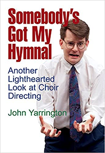 Image for Somebody's Got My Hymnal:  Another Lighthearted Look At Choir Directing