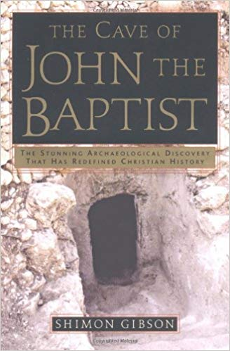Image for The Cave Of John The Baptist:  The Stunning Archaeological Discovery That Has Redefined Christian History
