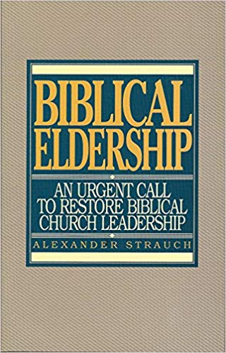 Image for Biblical Eldership: An Urgent Call to Restore Biblical Church Leadership