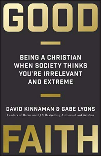 Image for Good Faith: Being a Christian When Society Thinks You're Irrelevant and Extreme