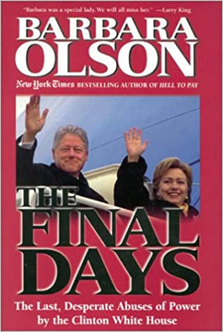 Image for The Final Days: The Last, Desprrate Abuse Of Power By The Clinton Whitehouse