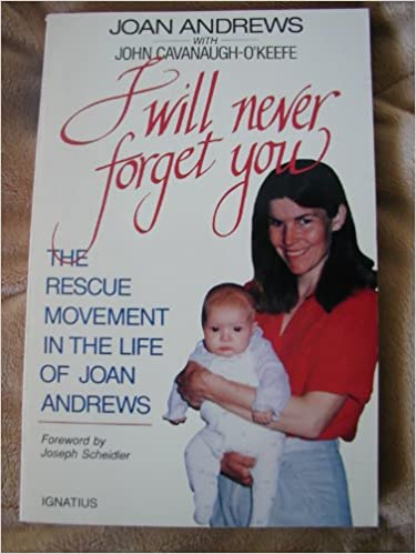 Image for I Will Never Forget You:  The Rescue Movement In The lIfe Of Joan Andrews