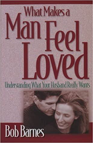 Image for What Makes A Man Feel Loved:  Understanding What Your Husband Wants