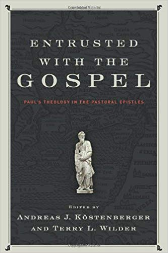 Image for Entrusted With The Gospel:  Paul's Theology In The Pastoral Epistles