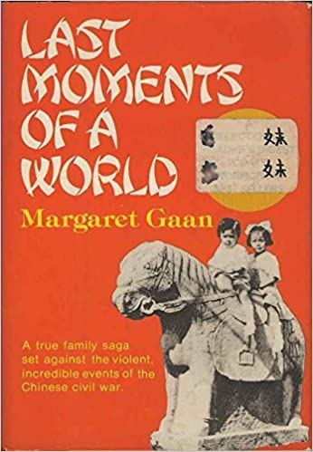Image for Last Moments Of A World:  A True Family Saga Set Against The Violent, Incredible Events Of The Chinese Civil War