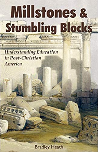 Image for Millstones & Stumbling Blocks:  Understanding Education In Post-Christianity America