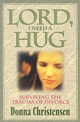 Image for Lord, I Need A Hug:  Surviving The Trauma Of Divorce