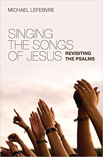 Image for Singing the Songs of Jesus: Revisiting the Psalms