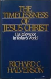 Image for The Timelessness Of Jesus Christ:  His Relevance In Today's World