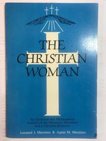 Image for The Christian Woman: An Historical and Philosophical Analysis of the Feministic Movement and a Christian Response