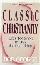 Image for Classic Christianity: Life's Too Short to Miss the Real Thing