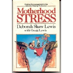 Image for Motherhood Stress: Finding Encouragement in the Ultimate Helping Profession