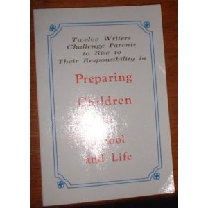 Image for Preparing Children for School and Life: Twelve Writers Challenge Parents to Rise to Their Responsibility